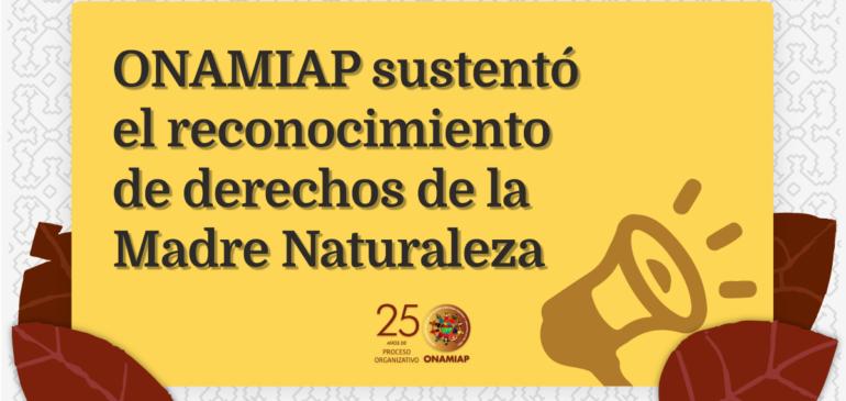 ONAMIAP sustentó el reconocimiento de derechos de la Madre Naturaleza